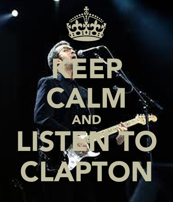 KEEP CALM AND LISTEN TO CLAPTON