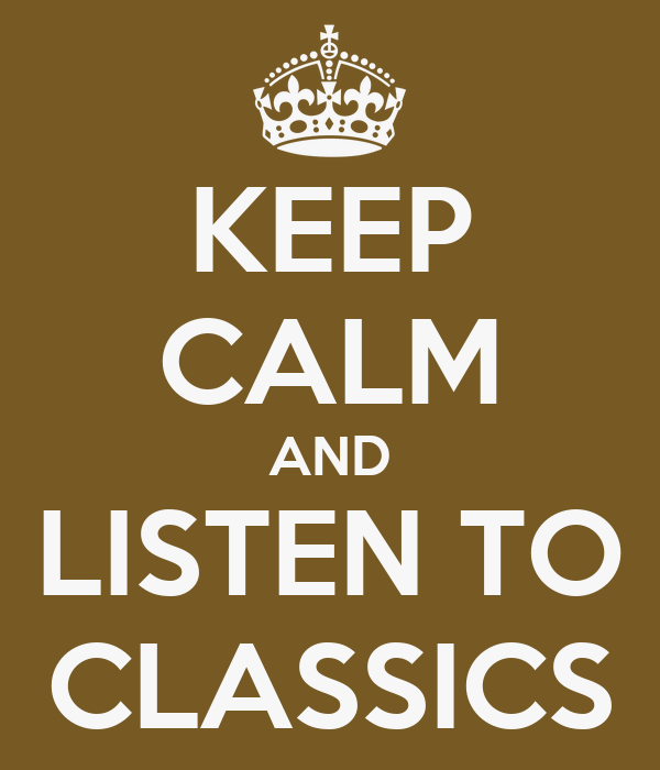 KEEP CALM AND LISTEN TO CLASSICS