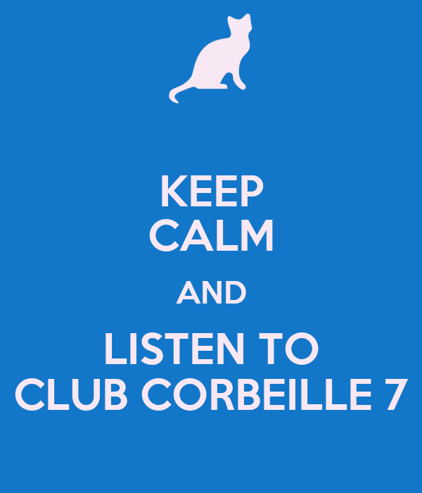 KEEP CALM AND LISTEN TO CLUB CORBEILLE 7