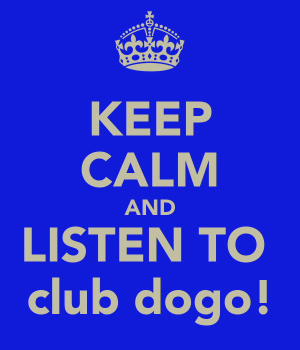 KEEP CALM AND LISTEN TO  club dogo!