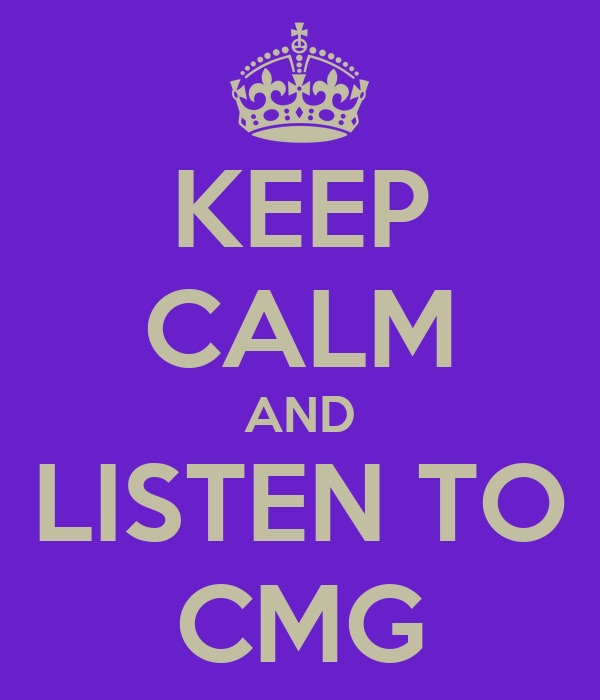 KEEP CALM AND LISTEN TO CMG