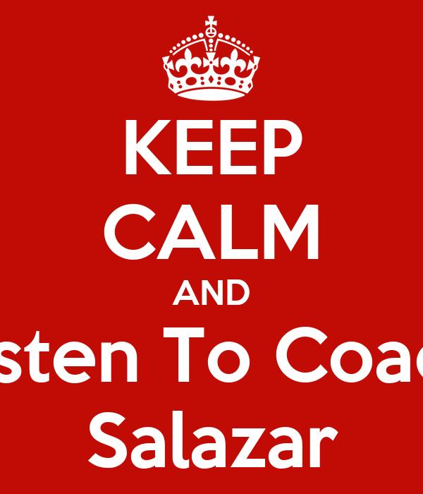 KEEP CALM AND Listen To Coach Salazar