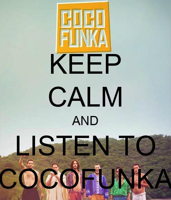 KEEP CALM AND LISTEN TO COCOFUNKA