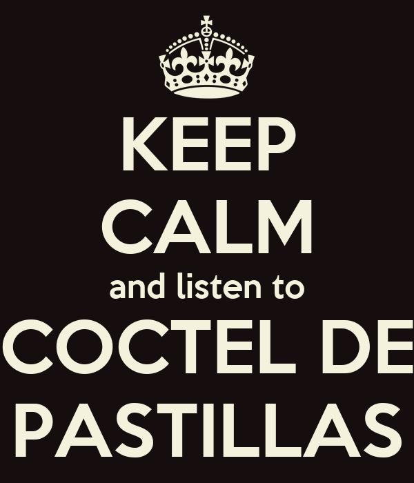 KEEP CALM and listen to COCTEL DE PASTILLAS