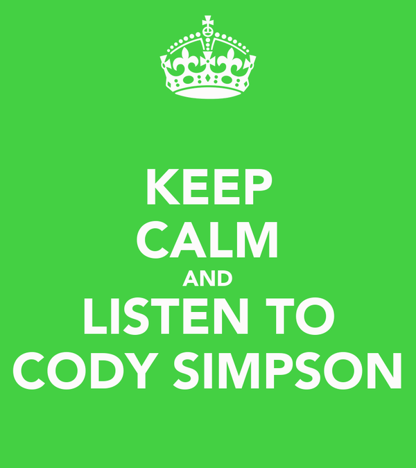 KEEP CALM AND LISTEN TO CODY SIMPSON