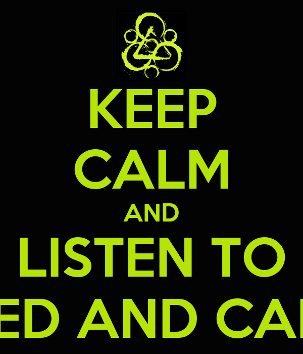 KEEP CALM AND LISTEN TO COHEED AND CAMBRIA