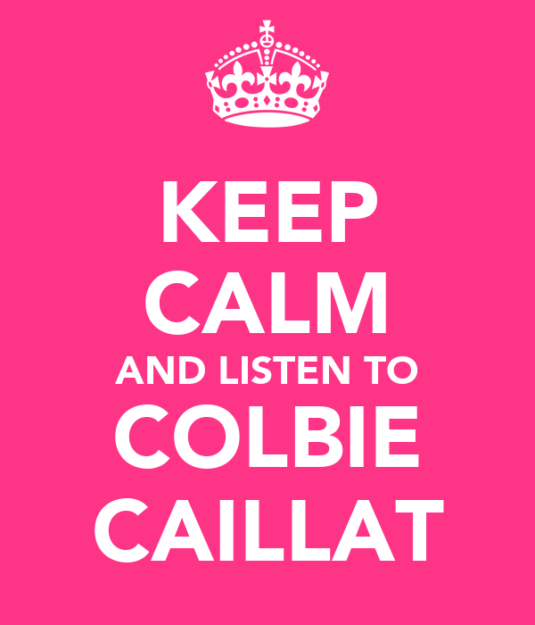 KEEP CALM AND LISTEN TO COLBIE CAILLAT