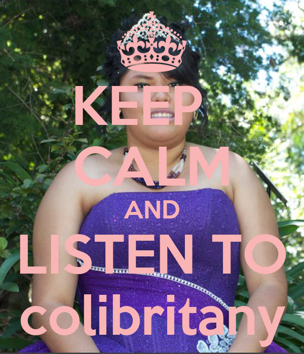 KEEP   CALM AND LISTEN TO colibritany