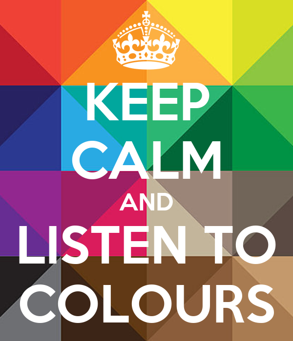 KEEP CALM AND LISTEN TO COLOURS