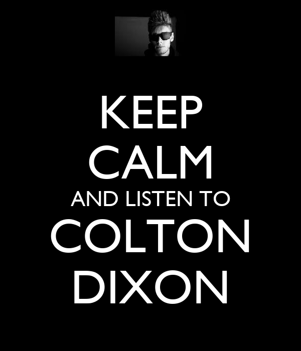 KEEP CALM AND LISTEN TO COLTON DIXON