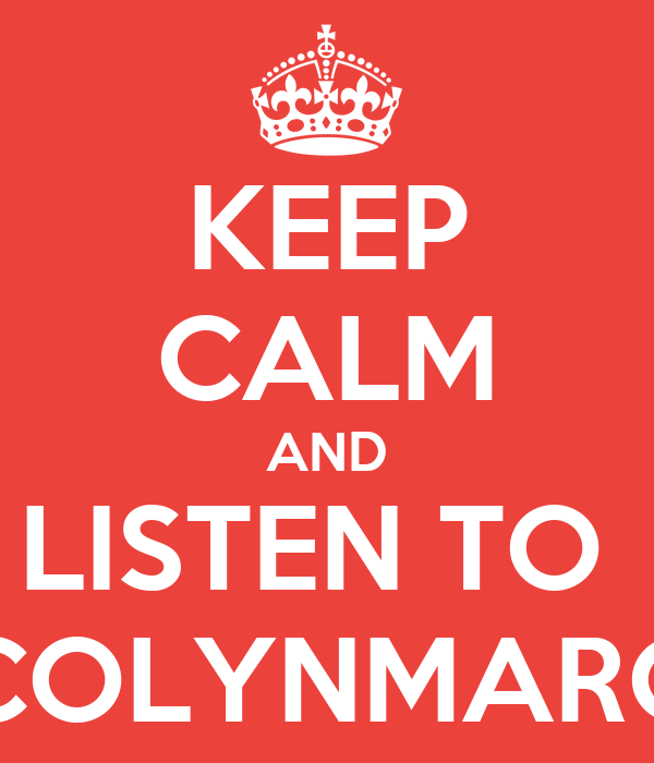 KEEP CALM AND LISTEN TO  COLYNMARC