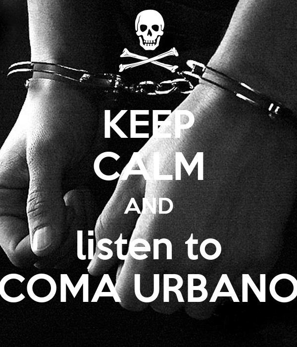 KEEP CALM AND listen to COMA URBANO