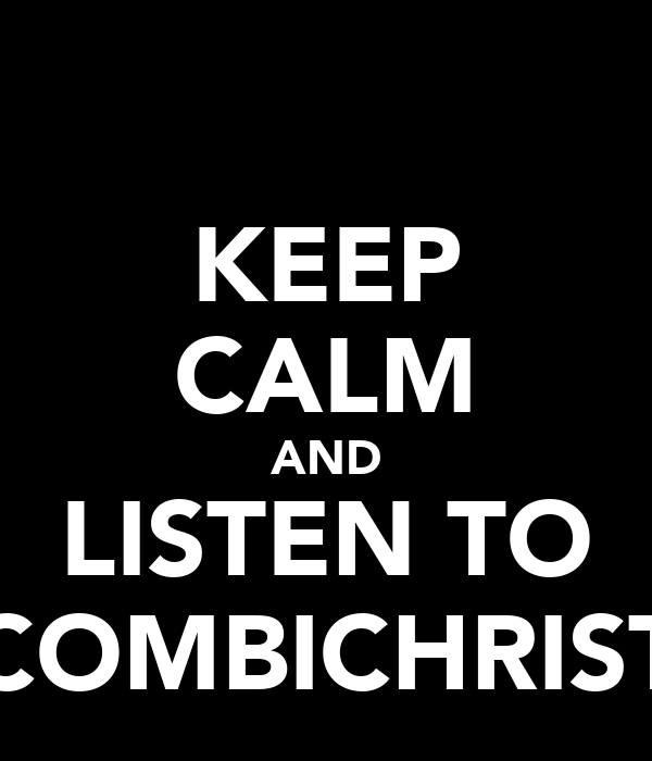 KEEP CALM AND LISTEN TO COMBICHRIST