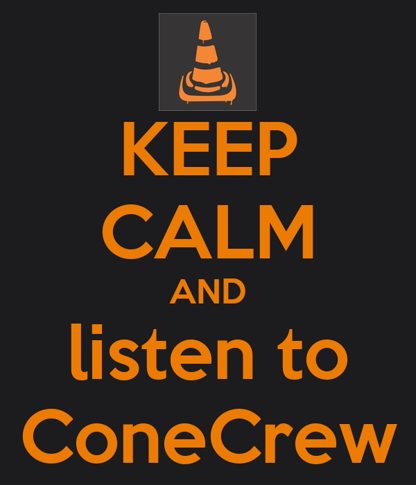 KEEP CALM AND listen to ConeCrew