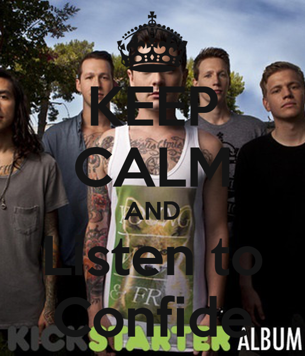 KEEP CALM AND Listen to Confide