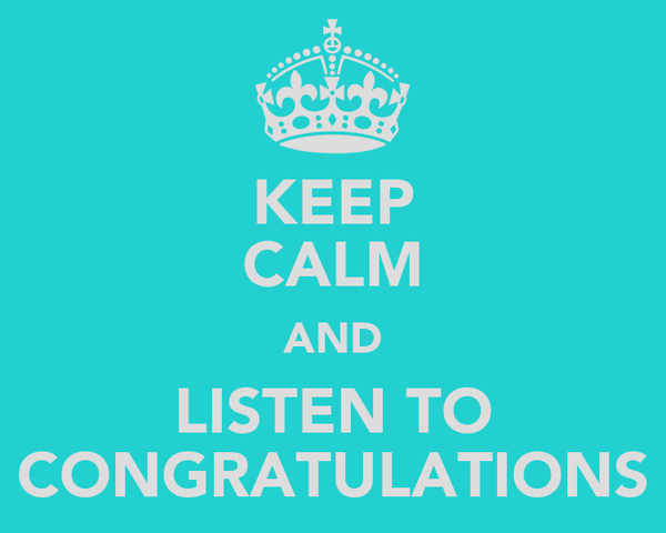 KEEP CALM AND LISTEN TO CONGRATULATIONS