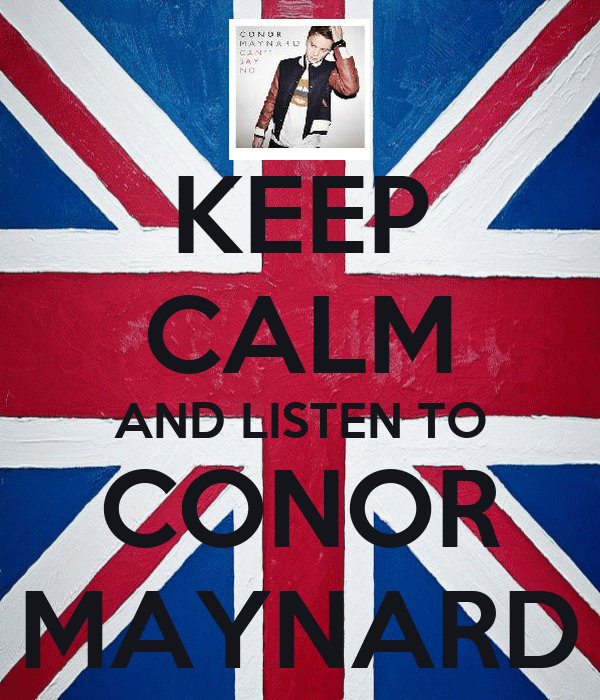 KEEP CALM AND LISTEN TO CONOR MAYNARD