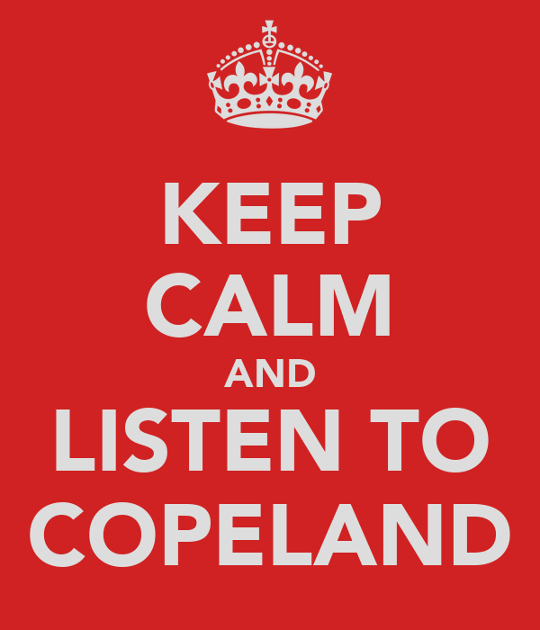 KEEP CALM AND LISTEN TO COPELAND