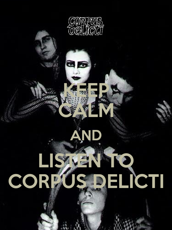 KEEP CALM AND LISTEN TO CORPUS DELICTI