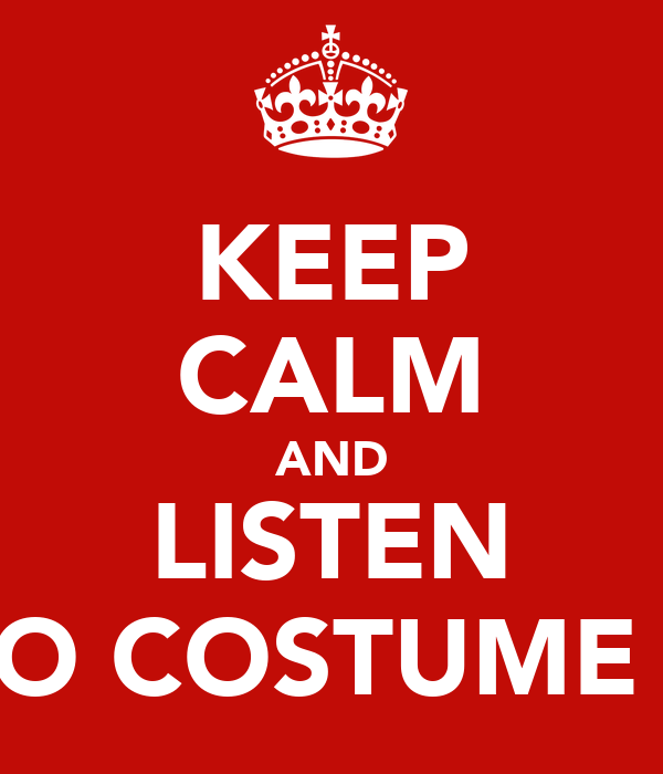 KEEP CALM AND LISTEN TO COSTUME 3