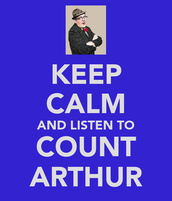 KEEP CALM AND LISTEN TO COUNT ARTHUR