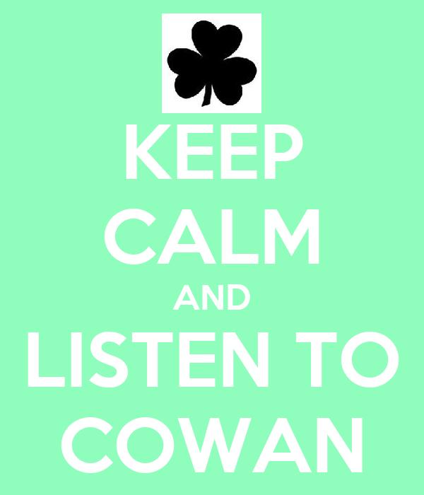 KEEP CALM AND LISTEN TO COWAN