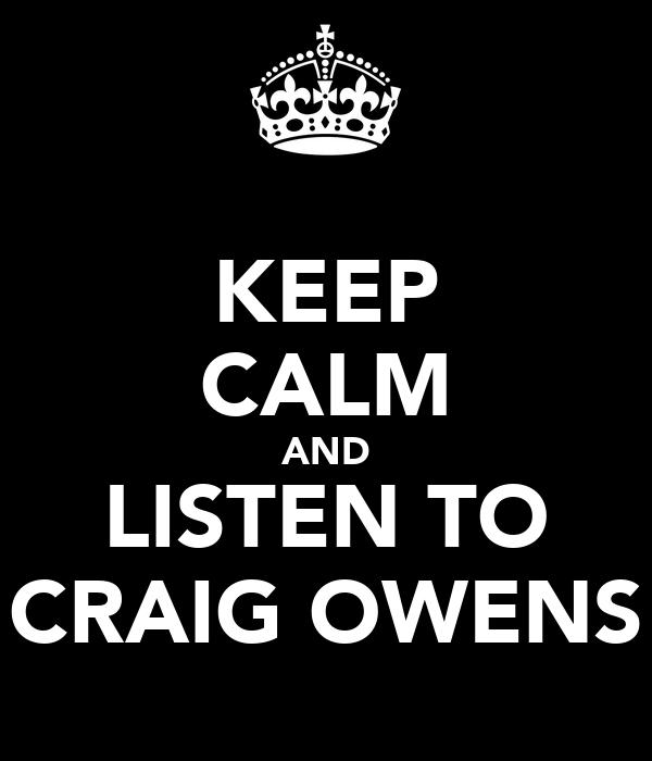 KEEP CALM AND LISTEN TO CRAIG OWENS