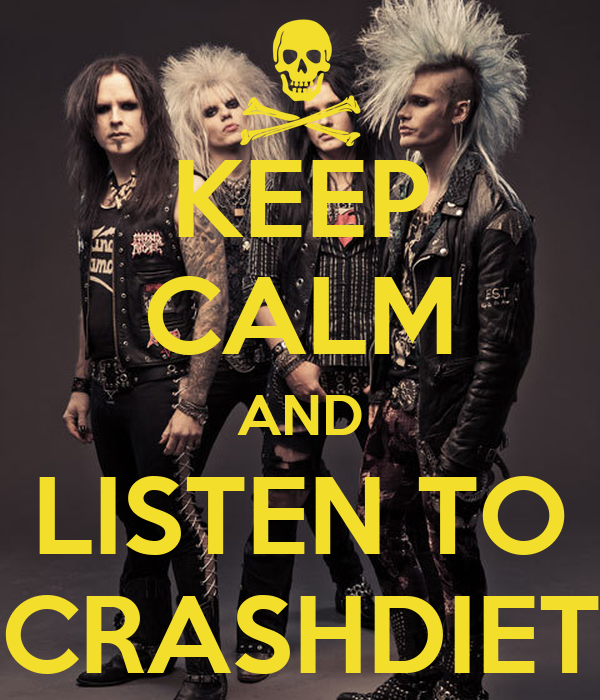 KEEP CALM AND LISTEN TO CRASHDIET