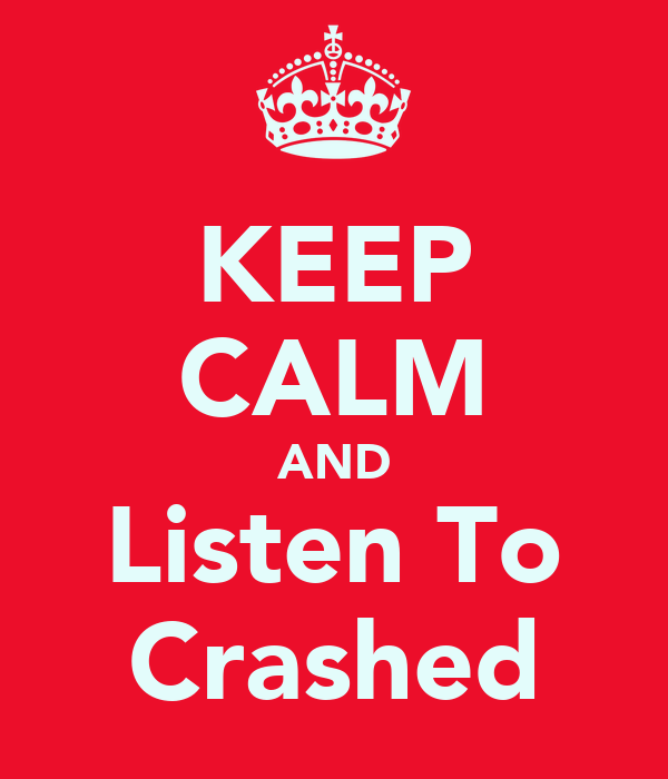 KEEP CALM AND Listen To Crashed