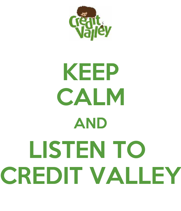 KEEP CALM AND LISTEN TO  CREDIT VALLEY