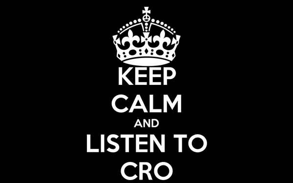 KEEP CALM AND LISTEN TO CRO