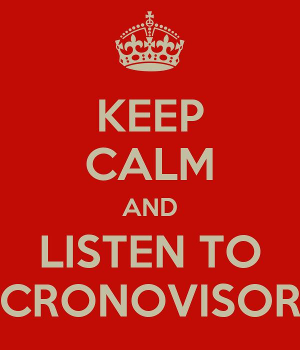 KEEP CALM AND LISTEN TO CRONOVISOR