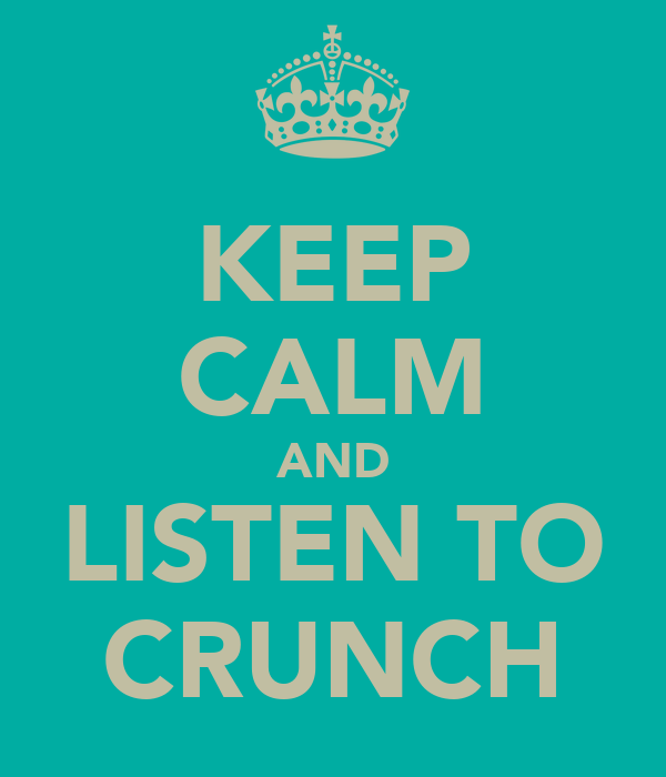KEEP CALM AND LISTEN TO CRUNCH