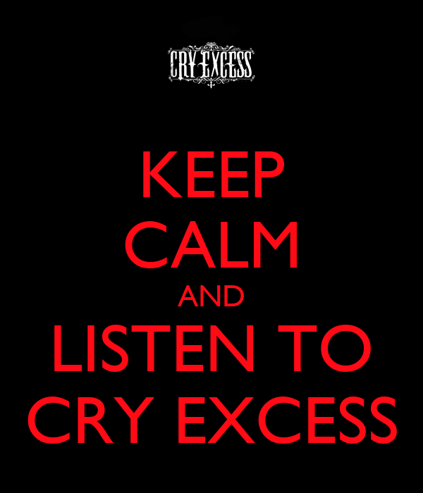 KEEP CALM AND LISTEN TO CRY EXCESS