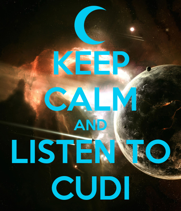 KEEP CALM AND LISTEN TO CUDI
