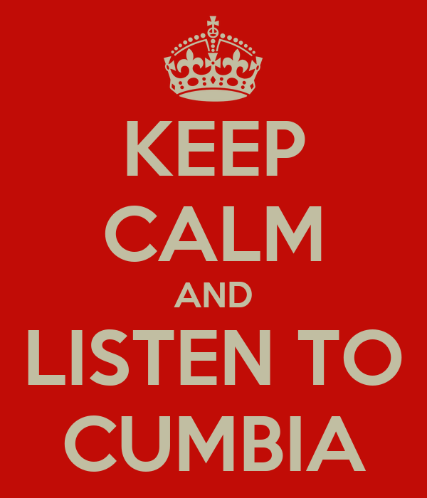 KEEP CALM AND LISTEN TO CUMBIA