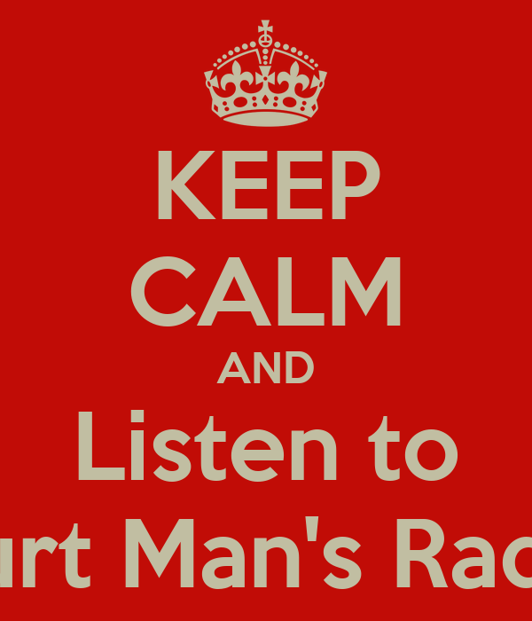 KEEP CALM AND Listen to Curt Man's Radio