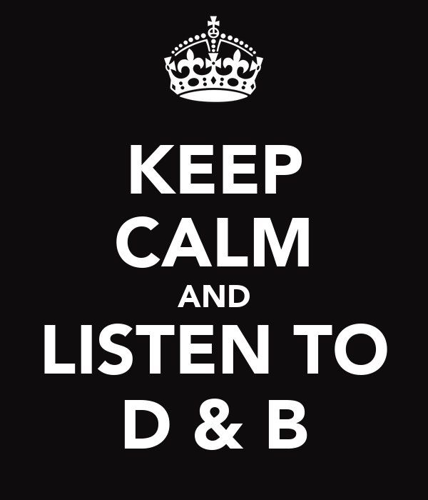 KEEP CALM AND LISTEN TO D & B