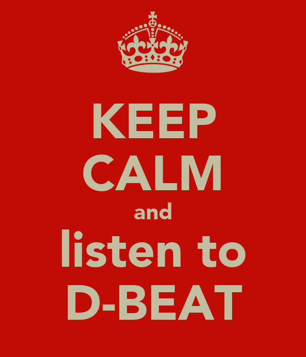 KEEP CALM and listen to D-BEAT
