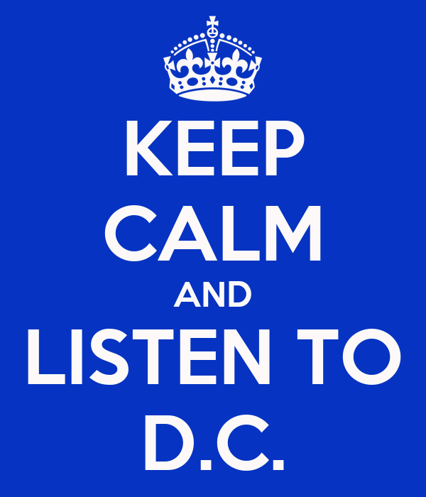 KEEP CALM AND LISTEN TO D.C.