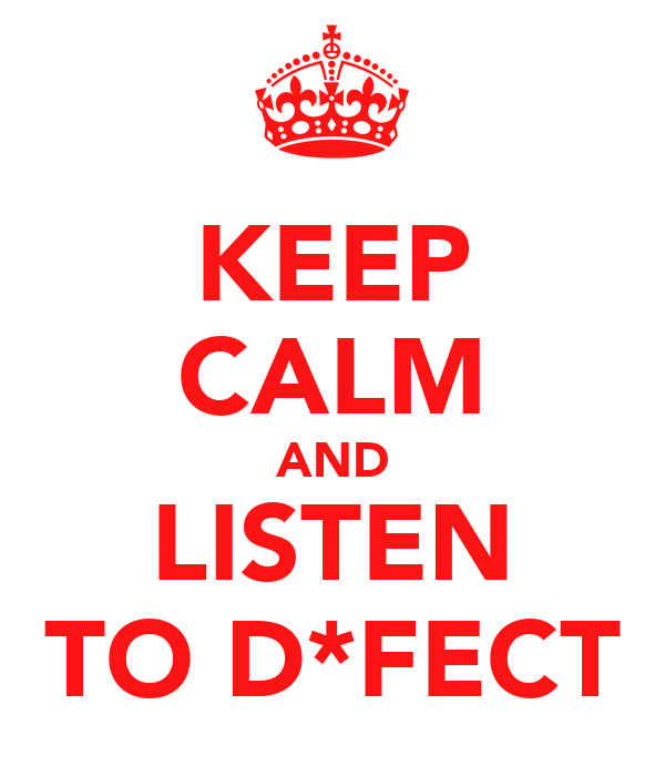 KEEP CALM AND LISTEN TO D*FECT