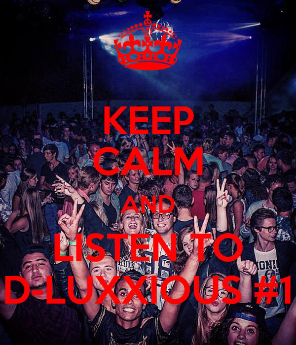 KEEP CALM AND LISTEN TO D-LUXXIOUS #1