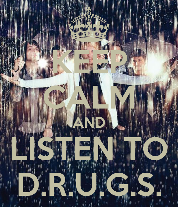 KEEP CALM AND LISTEN TO D.R.U.G.S.
