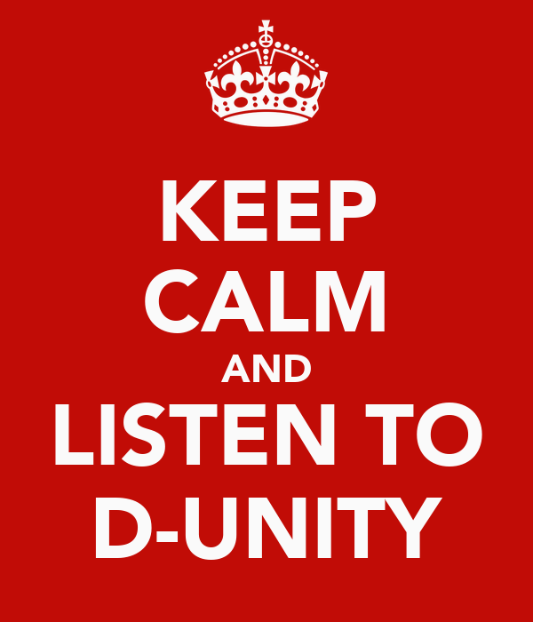 KEEP CALM AND LISTEN TO D-UNITY