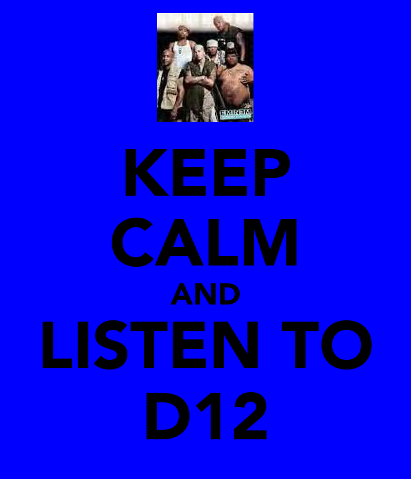 KEEP CALM AND LISTEN TO D12