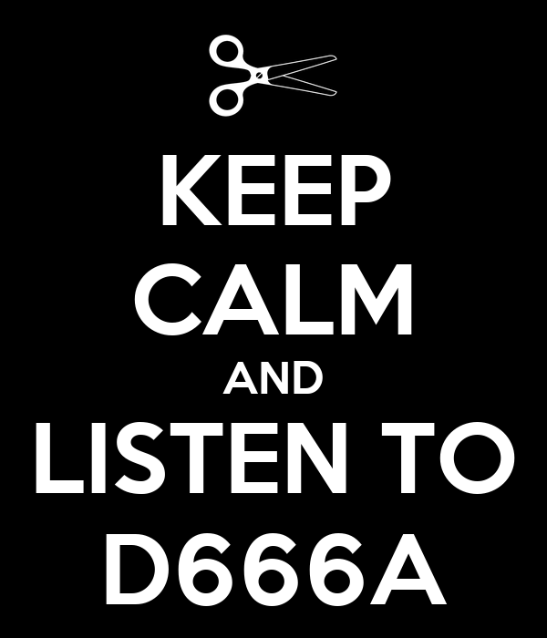 KEEP CALM AND LISTEN TO D666A