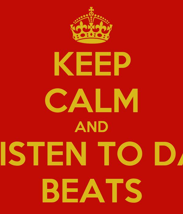 KEEP CALM AND LISTEN TO DA BEATS