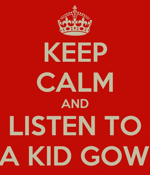 KEEP CALM AND LISTEN TO DA KID GOWIE