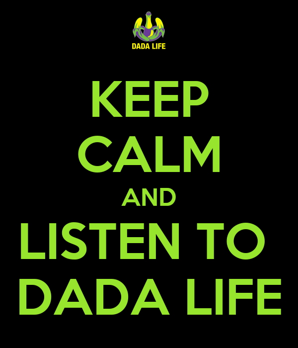 KEEP CALM AND LISTEN TO  DADA LIFE
