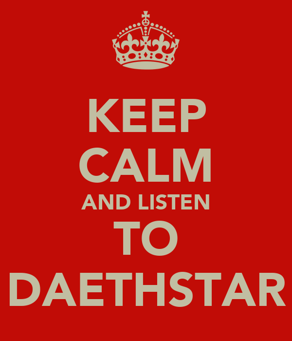 KEEP CALM AND LISTEN TO DAETHSTAR